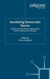 Socializing Democratic Norms: The Role of International Organizations for the Construction of Europe