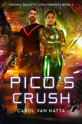 Pico's Crush: Central Galactic Concordance, Book 3
