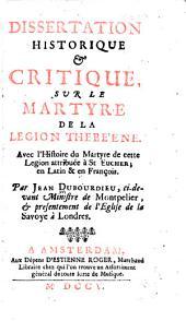 Dissertation historique & critique: svr le martyre de la legion thebéene. Avec l'histoire du martyre de cette legion attribuée à St. Eucher