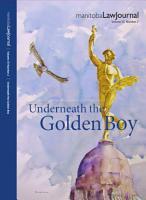 Manitoba Law Journal  Underneath the Golden Boy 2012 Volume 35 2  PDF