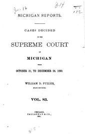 Michigan Reports: Cases Decided in the Supreme Court of Michigan, Volume 83