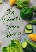 My Favourite Vegan Recipes: Blank Recipe Notebook, Cooking Journal, 100 Recipies to Fill In. Perfect Gift. Mother ́s Day