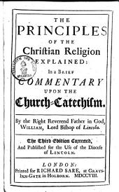 The Principles of the Christian Religion Explained: In a Brief Commentary Upon the Church-catechism