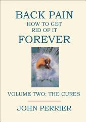 Back Pain: How to Get Rid of It Forever - Volume 2: The Cures