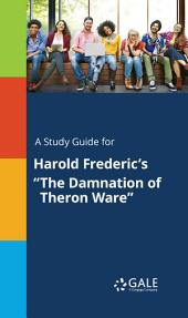 "A Study Guide for Harold Frederic's ""The Damnation of Theron Ware"""