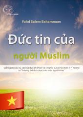 """Đức tin của người Muslim: Giảng giải sáu trụ cột của đức tin Iman và ý nghĩa """"La ila-ha illollo-h = Không có Thượng Đế đích thực nào khác ngoài Allah"""""""