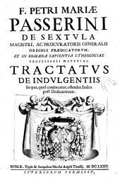 F. Petri Mariae Passerini ... Tractatus de indulgentiis: in quo, quid contineatur, ostendet index post dedicatoriam