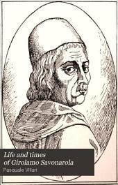 Life and Times of Girolamo Savonarola: Volume 2