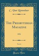 The Presbyterian Magazine  Vol  6 PDF