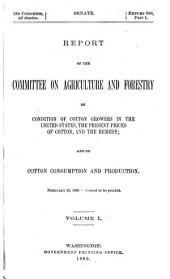 Report of the Committee on Agriculture and Forestry on Condition of Cotton Growers in the United States, the Present Prices of Cotton, and the Remedy: And on Cotton Consumption and Production