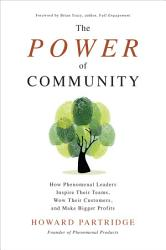 The Power Of Community How Phenomenal Leaders Inspire Their Teams Wow Their Customers And Make Bigger Profits Book PDF