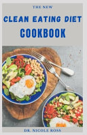 The New Clean Eating Diet Cookbook Book PDF