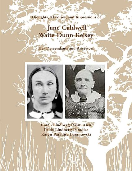 Black and White  Thoughts  Theories  and Impressions of Jane Caldwell Waite Dunn Kelsey  PDF