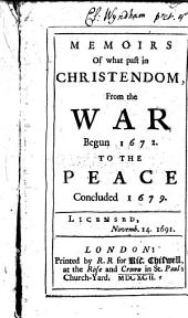 Memoirs of what Past in Christendom, from the War Begun 1672, to the Peace Concluded 1679