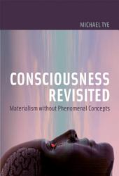 Consciousness Revisited: Materialism without Phenomenal Concepts
