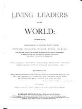 Living leaders of the world: comprising graphic biographies of the men and women of greatest eminence, influence, wealth, power, or fame ...