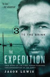 To the Brink (The Expedition trilogy, Book 3): True Story of the First Human-Powered Circumnavigation of the Earth
