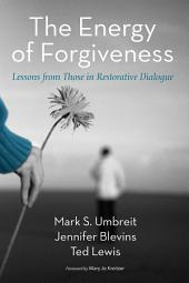 The Energy of Forgiveness: Lessons from Those in Restorative Dialogue
