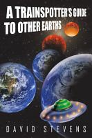A Trainspotter s Guide to Other Earths PDF