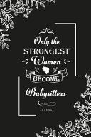 Only the Strongest Women Become Babysitters