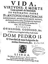 Vida, virtudes, e morte ... do ... fr. Antonio Das Chagas ... da Ordem de S. Francisco ...