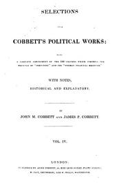 "Selections from Cobbett's Political Works: Being a Complete Abridgement of the 100 Volumes which Comprise the Writings of ""Porcupine"" and the ""Weekly Political Register."" With Notes, Historical and Explanatory, Volume 4"