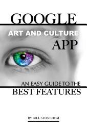 Google Art and Culture App: An Easy Guide to the Best Features
