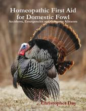 Homeopathic First Aid for Domestic Fowl: Accidents, Emergencies and Common Ailments
