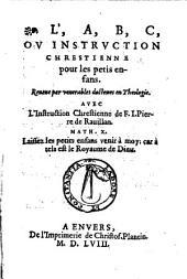 L' A, B, C, ou instruction Chrestienne: pour les petis enfans .... Avec l'instruction Chrestienne de F. J. Pierre de Ravillan ...