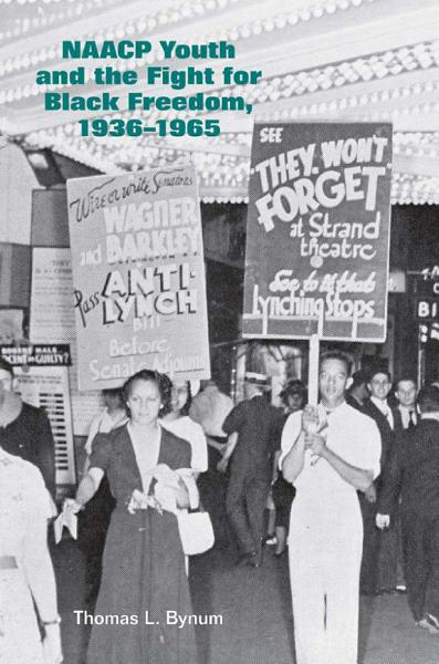 NAACP Youth and the Fight for Black Freedom  1936   1965
