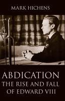 Abdication  The Rise and Fall of Edward VIII PDF