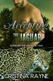 Accepting the Jaguar (Riverford Shifters Book Two)