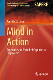 Mind in Action: Experience and Embodied Cognition in Pragmatism