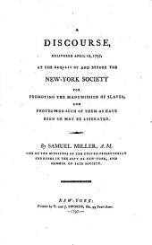 A Discourse, Delivered April 12, 1797: At the Request of and Before the New-York Society for Promoting the Manumission of Slaves, and Protecting Such of Them as Have Been Or May be Liberated