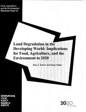 Land Degradation in the Developing World: Implications for Food, Agriculture, and the Environment to the Year 2020.