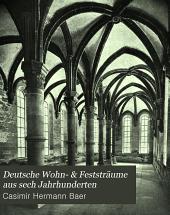 Deutsche Wohn- und Festräume aus sechs Jahrhunderten....
