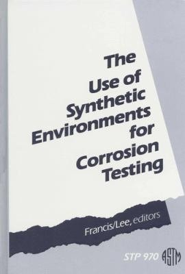 The Use of Synthetic Environments for Corrosion Testing PDF