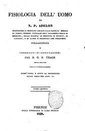 Fisiologia dell'uomo di N.P. Adelon professore di medicina legale alla facolta medica di Parigi, ... volgarizzata e corredata di annotazioni dal d. G.B. Thaon ... Tomo 1. -8. ed ultimo!: 5, Volume 5