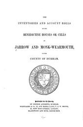 The Inventories and Account Rolls of the Benedictine Houses Or Cells of Jarrow and Monk-Wearmouth, in the County of Durham
