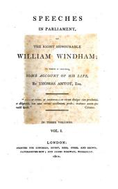 Speeches in Parliament: Of the Right Honourable William Windham, Volume 1