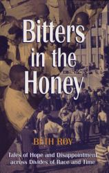 Bitters In The Honey Tails Of Hope Dissapointment Across Divides Of Race P  Book PDF