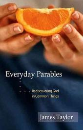 Everyday Parables: Rediscovering God in Common Things