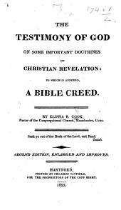 The Testimony of God on Some Important Doctrines of Christian Revelation: to which is Annexed a Bible Creed ... Second Edition, Enlarged and Improved