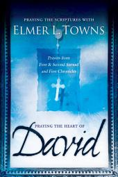 Praying the Heart of David: Praying the Scriptures with Elmer Towns