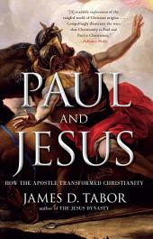 Paul and Jesus: How the Apostle Transformed Christianity
