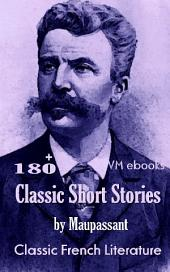 Maupassant's 180 Short Stories: Classic French Literature