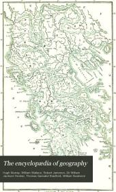 The Encyclopædia of Geography: Comprising a Complete Description of the Earth, Physical, Statistical, Civil, and Political ...