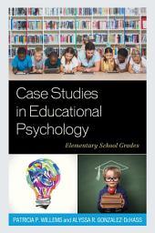 Case Studies in Educational Psychology: Elementary School Grades