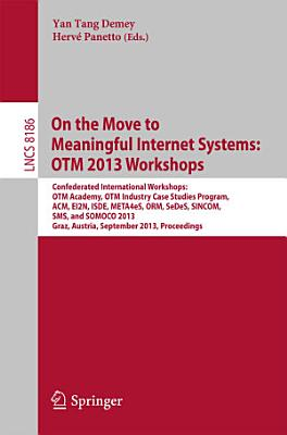 On the Move to Meaningful Internet Systems  OTM 2013 Workshops PDF