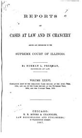 Reports of Cases at Law and in Chancery Argued and Determined in the Supreme Court of Illinois: Volume 36